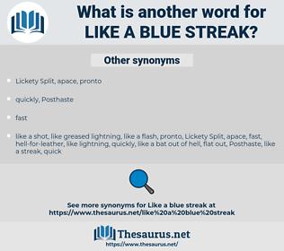 like a blue streak, synonym like a blue streak, another word for like a blue streak, words like like a blue streak, thesaurus like a blue streak
