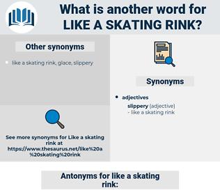 like a skating rink, synonym like a skating rink, another word for like a skating rink, words like like a skating rink, thesaurus like a skating rink