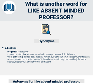 like absent-minded professor, synonym like absent-minded professor, another word for like absent-minded professor, words like like absent-minded professor, thesaurus like absent-minded professor