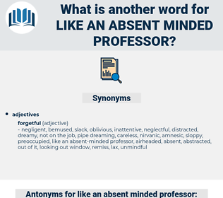 like an absent-minded professor, synonym like an absent-minded professor, another word for like an absent-minded professor, words like like an absent-minded professor, thesaurus like an absent-minded professor