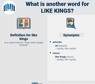 like kings, synonym like kings, another word for like kings, words like like kings, thesaurus like kings