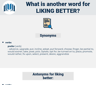 liking better, synonym liking better, another word for liking better, words like liking better, thesaurus liking better