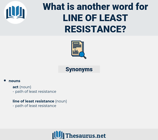 line of least resistance, synonym line of least resistance, another word for line of least resistance, words like line of least resistance, thesaurus line of least resistance