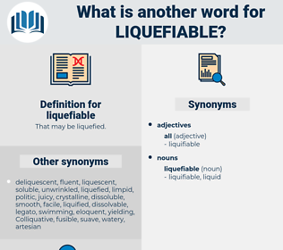 liquefiable, synonym liquefiable, another word for liquefiable, words like liquefiable, thesaurus liquefiable
