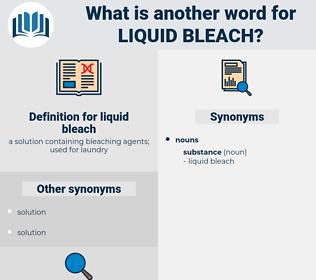 liquid bleach, synonym liquid bleach, another word for liquid bleach, words like liquid bleach, thesaurus liquid bleach