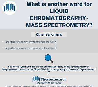 liquid chromatography-mass spectrometry, synonym liquid chromatography-mass spectrometry, another word for liquid chromatography-mass spectrometry, words like liquid chromatography-mass spectrometry, thesaurus liquid chromatography-mass spectrometry