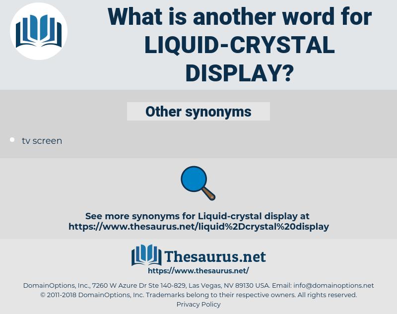 liquid crystal display, synonym liquid crystal display, another word for liquid crystal display, words like liquid crystal display, thesaurus liquid crystal display