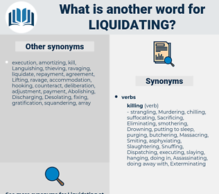 Liquidating, synonym Liquidating, another word for Liquidating, words like Liquidating, thesaurus Liquidating