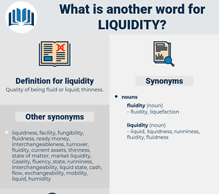liquidity, synonym liquidity, another word for liquidity, words like liquidity, thesaurus liquidity