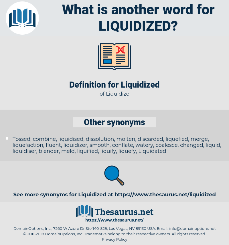 Liquidized, synonym Liquidized, another word for Liquidized, words like Liquidized, thesaurus Liquidized