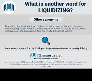 Liquidizing, synonym Liquidizing, another word for Liquidizing, words like Liquidizing, thesaurus Liquidizing
