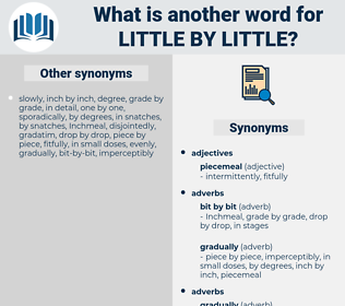 little by little, synonym little by little, another word for little by little, words like little by little, thesaurus little by little