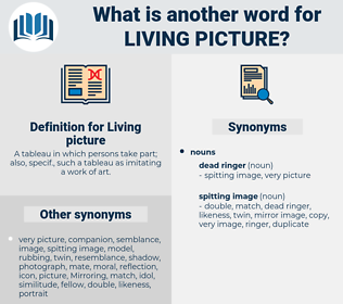 Living picture, synonym Living picture, another word for Living picture, words like Living picture, thesaurus Living picture