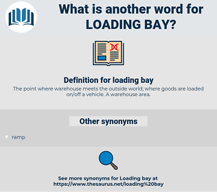 loading bay, synonym loading bay, another word for loading bay, words like loading bay, thesaurus loading bay