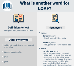 loaf, synonym loaf, another word for loaf, words like loaf, thesaurus loaf