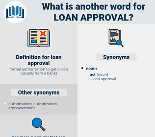 loan approval, synonym loan approval, another word for loan approval, words like loan approval, thesaurus loan approval