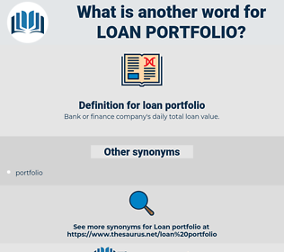 loan portfolio, synonym loan portfolio, another word for loan portfolio, words like loan portfolio, thesaurus loan portfolio