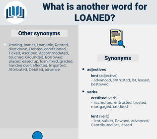 Loaned, synonym Loaned, another word for Loaned, words like Loaned, thesaurus Loaned