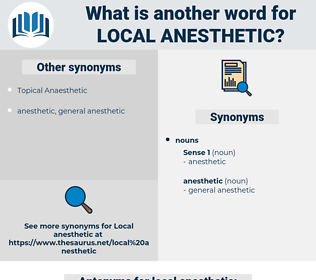 local anesthetic, synonym local anesthetic, another word for local anesthetic, words like local anesthetic, thesaurus local anesthetic
