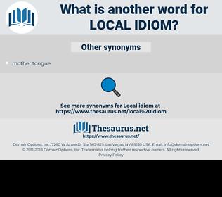 local idiom, synonym local idiom, another word for local idiom, words like local idiom, thesaurus local idiom