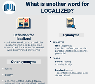 localized, synonym localized, another word for localized, words like localized, thesaurus localized