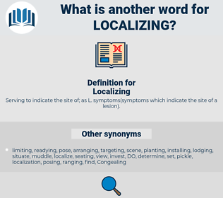 Localizing, synonym Localizing, another word for Localizing, words like Localizing, thesaurus Localizing