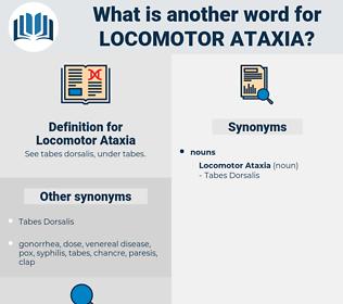 Locomotor Ataxia, synonym Locomotor Ataxia, another word for Locomotor Ataxia, words like Locomotor Ataxia, thesaurus Locomotor Ataxia