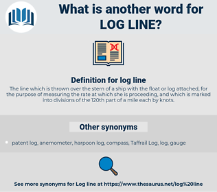log line, synonym log line, another word for log line, words like log line, thesaurus log line