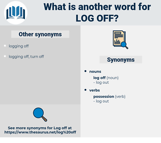 log off, synonym log off, another word for log off, words like log off, thesaurus log off