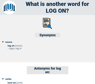 log on, synonym log on, another word for log on, words like log on, thesaurus log on