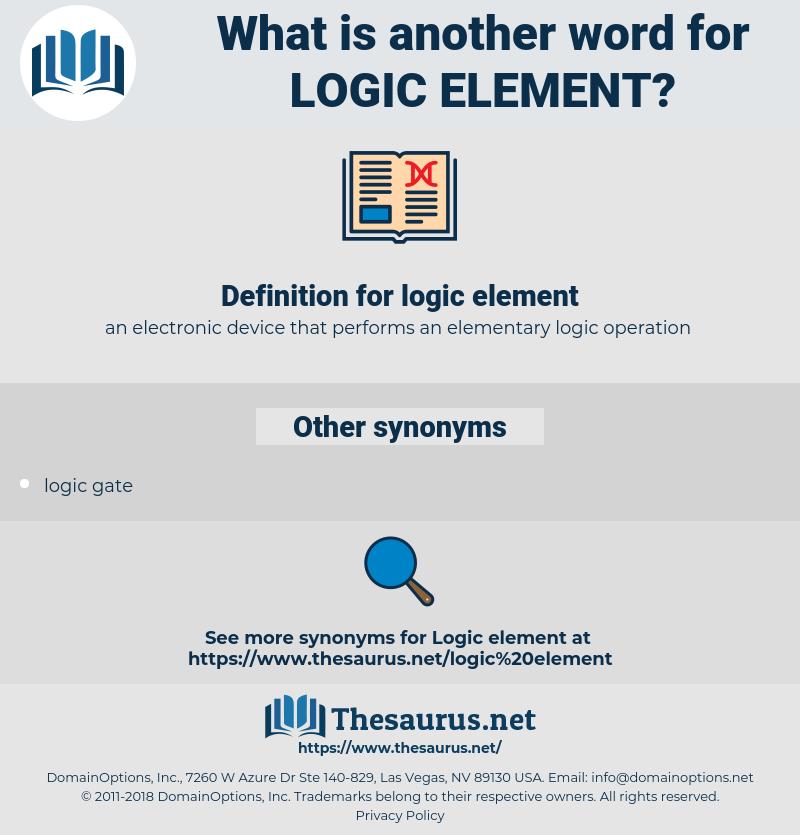 logic element, synonym logic element, another word for logic element, words like logic element, thesaurus logic element