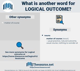 logical outcome, synonym logical outcome, another word for logical outcome, words like logical outcome, thesaurus logical outcome