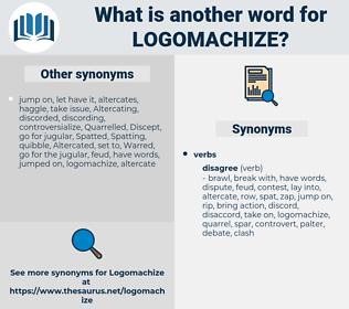 logomachize, synonym logomachize, another word for logomachize, words like logomachize, thesaurus logomachize