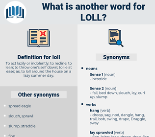 loll, synonym loll, another word for loll, words like loll, thesaurus loll