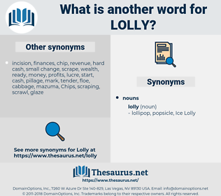 lolly, synonym lolly, another word for lolly, words like lolly, thesaurus lolly