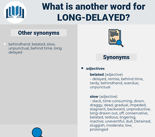 long delayed, synonym long delayed, another word for long delayed, words like long delayed, thesaurus long delayed