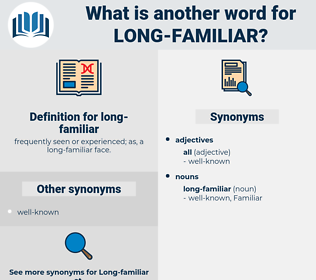 long-familiar, synonym long-familiar, another word for long-familiar, words like long-familiar, thesaurus long-familiar