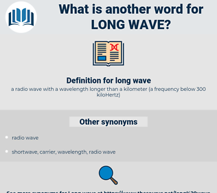 long wave, synonym long wave, another word for long wave, words like long wave, thesaurus long wave