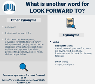 look forward to, synonym look forward to, another word for look forward to, words like look forward to, thesaurus look forward to