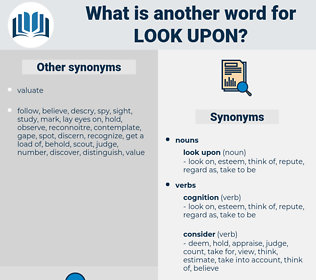 look upon, synonym look upon, another word for look upon, words like look upon, thesaurus look upon