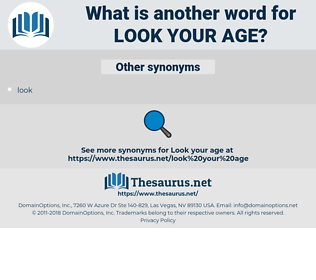 look your age, synonym look your age, another word for look your age, words like look your age, thesaurus look your age