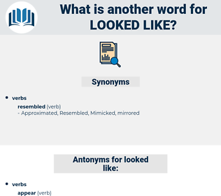 looked like, synonym looked like, another word for looked like, words like looked like, thesaurus looked like