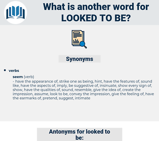 looked to be, synonym looked to be, another word for looked to be, words like looked to be, thesaurus looked to be
