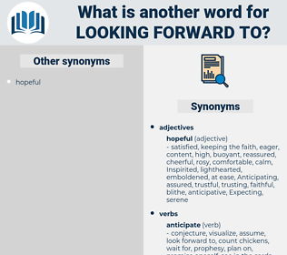 looking forward to, synonym looking forward to, another word for looking forward to, words like looking forward to, thesaurus looking forward to