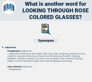 looking through rose colored glasses, synonym looking through rose colored glasses, another word for looking through rose colored glasses, words like looking through rose colored glasses, thesaurus looking through rose colored glasses