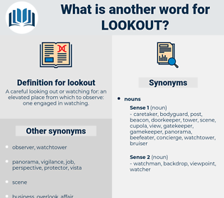lookout, synonym lookout, another word for lookout, words like lookout, thesaurus lookout