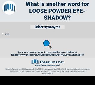 loose powder eye-shadow, synonym loose powder eye-shadow, another word for loose powder eye-shadow, words like loose powder eye-shadow, thesaurus loose powder eye-shadow