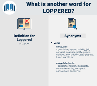 Loppered, synonym Loppered, another word for Loppered, words like Loppered, thesaurus Loppered