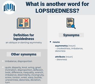 lopsidedness, synonym lopsidedness, another word for lopsidedness, words like lopsidedness, thesaurus lopsidedness