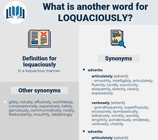 loquaciously, synonym loquaciously, another word for loquaciously, words like loquaciously, thesaurus loquaciously
